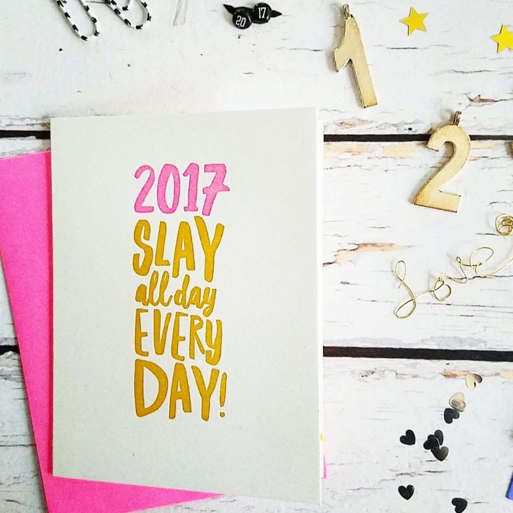2017 Slay All Day Every Day! greeting card